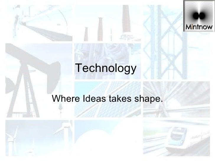 Technology  Where Ideas takes shape.