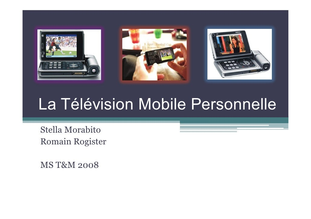 La Télévision Mobile Personnelle Stella Morabito Romain Rogister  MS T 2008