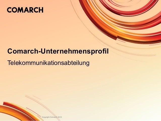 Copyright Comarch 2010 Comarch-Unternehmensprofil Telekommunikationsabteilung