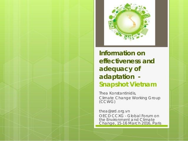 Information on effectiveness and adequacy of adaptation - Snapshot Vietnam Thea Konstantinidis, Climate Change Working Gro...