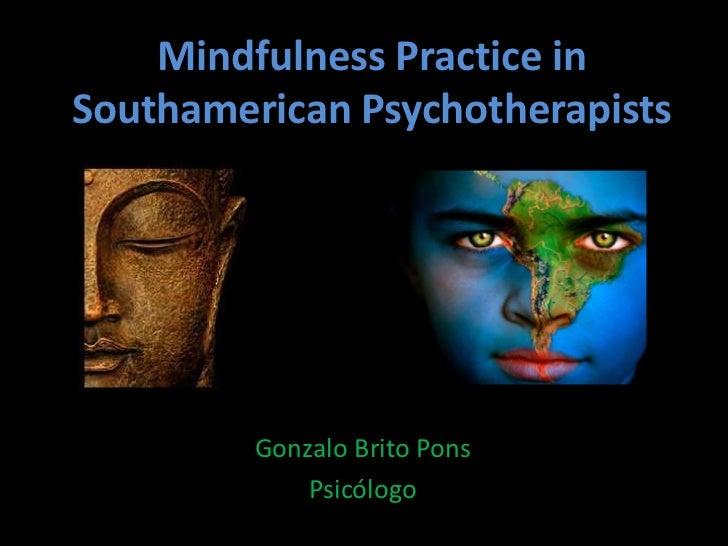 Mindfulness Practice in SouthamericanPsychotherapists<br />Gonzalo Brito Pons<br />Psicólogo<br />