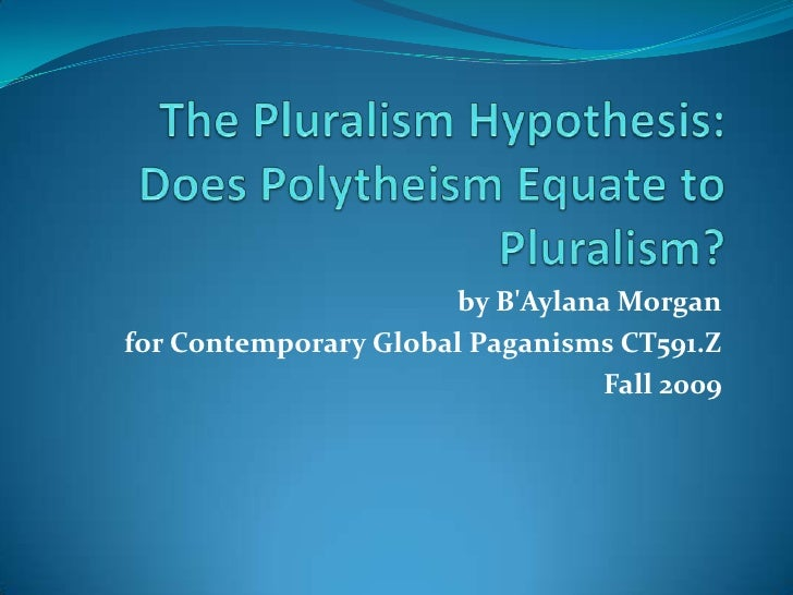 The Pluralism Hypothesis: Does Polytheism Equate to Pluralism?<br />by B'Aylana Morgan<br />for Contemporary Global P...