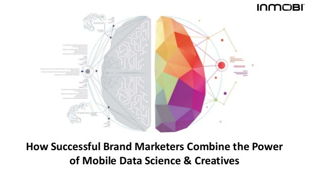 How Successful Brand Marketers Combine the Power of Mobile Data Science & Creatives