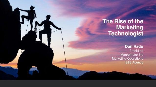The Rise of the Marketing Technologist Dan Radu President Macromator Inc Marketing Operations B2B Agency