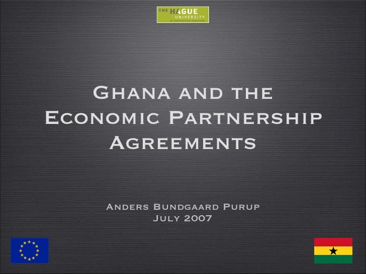 Ghana and the Economic Partnership Agreements <ul><li>Anders Bundgaard Purup </li></ul><ul><li>July 2007 </li></ul>