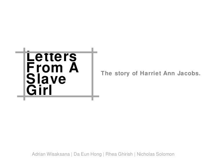 Letters From A Slave Girl The story of Harriet Ann Jacobs. Adrian Wisaksana | Da Eun Hong | Rhea Ghirish | Nicholas Solomon