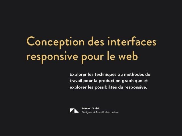 Conception des interfacesresponsive pour le web        Explorer les techniques ou méthodes de        travail pour la produ...