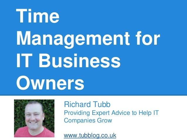 Time Management for IT Business Owners Richard Tubb Providing Expert Advice to Help IT Companies Grow  www.tubblog.co.uk