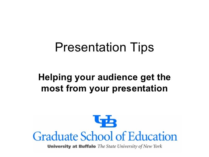 Presentation Tips Helping your audience get the most from your presentation