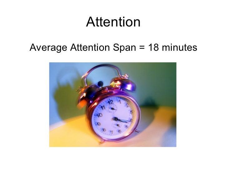 Attention <ul><li>Average Attention Span = 18 minutes </li></ul>