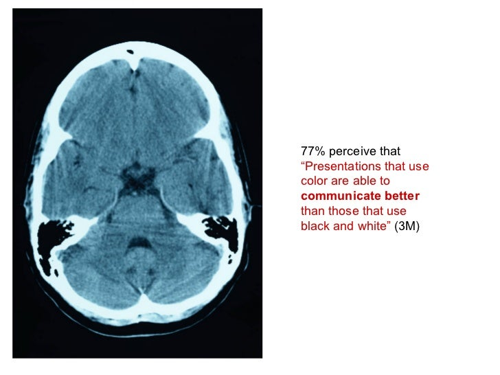 """77% perceive that  """"Presentations that use color are able to  communicate better  than those that use black and white""""  (3M)"""