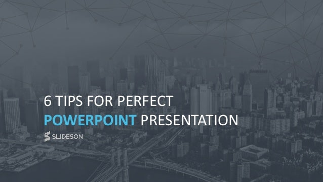 6 TIPS FOR PERFECT POWERPOINT PRESENTATION