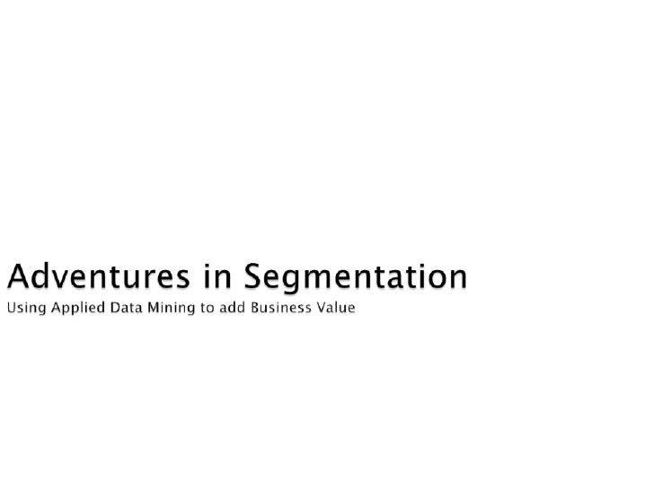 Adventures in SegmentationUsing Applied Data Mining to add Business Value  <br />Drew Minkin<br />