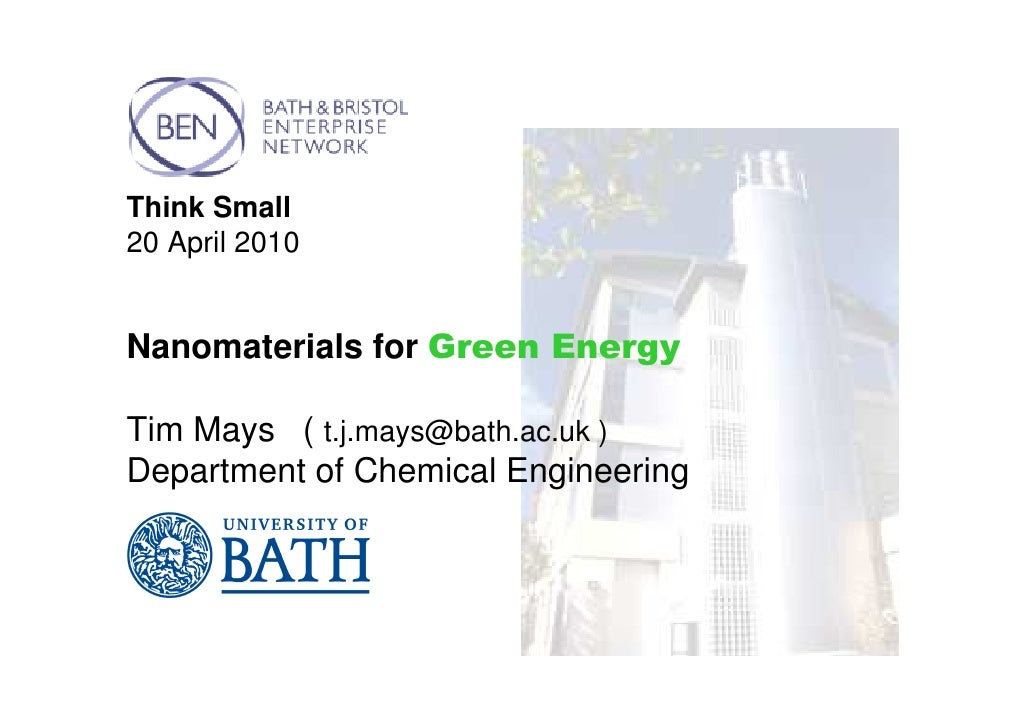 Think Small 20 April 2010   Nanomaterials for Green Energy  Tim Mays ( t.j.mays@bath.ac.uk ) Department of Chemical Engine...