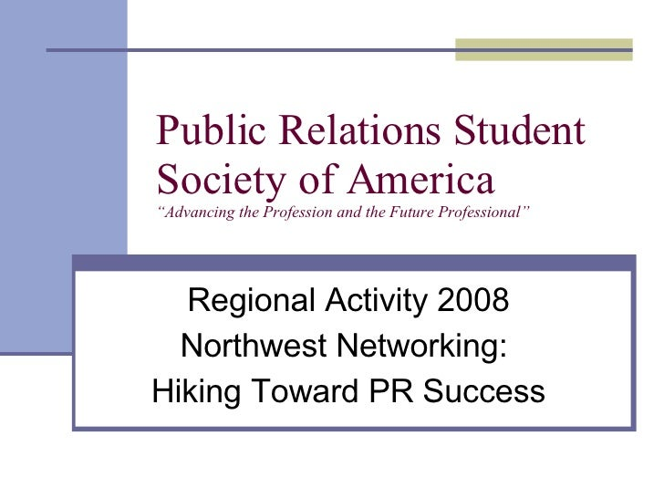 """Public Relations Student Society of America """"Advancing the Profession and the Future Professional"""" Regional Activity 2008 ..."""