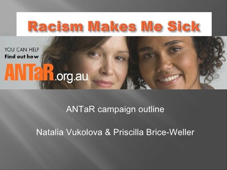 <ul><li>ANTaR campaign outline </li></ul><ul><li>Natalia Vukolova & Priscilla Brice-Weller </li></ul>