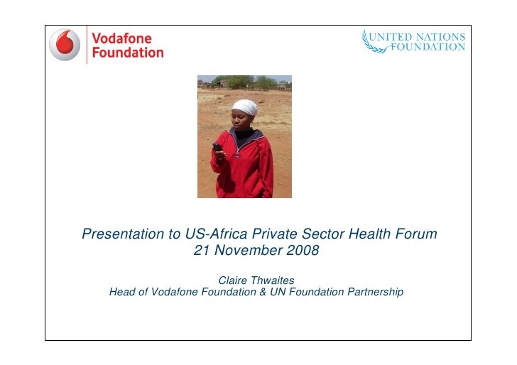 Presentation to US-Africa Private Sector Health Forum                  21 November 2008                         Claire Thw...