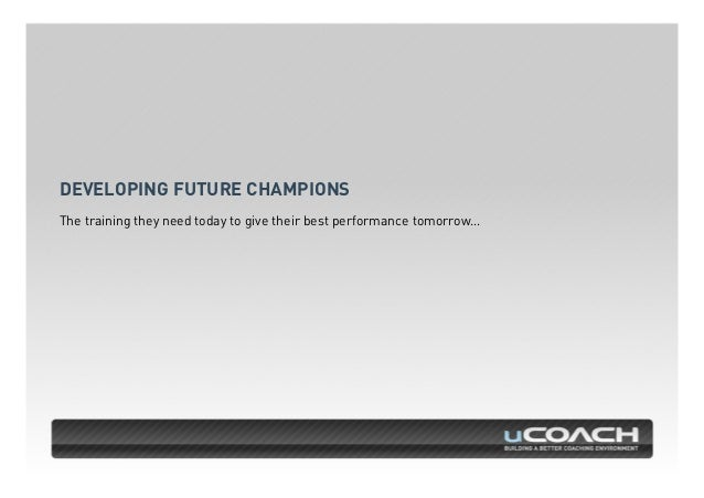 DEVELOPING FUTURE CHAMPIONS  The training they need today to give their best performance tomorrow…