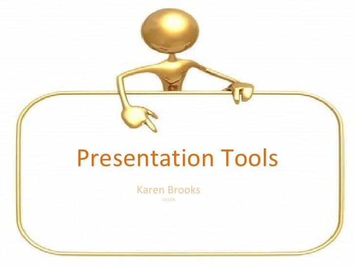 Presentation Tools Karen Brooks 12/1/08