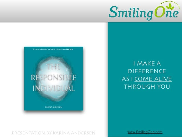 I MAKE A DIFFERENCE AS I COME ALIVE THROUGH YOU www.SmilingOne.comPRESENTATION BY KARINA ANDERSEN