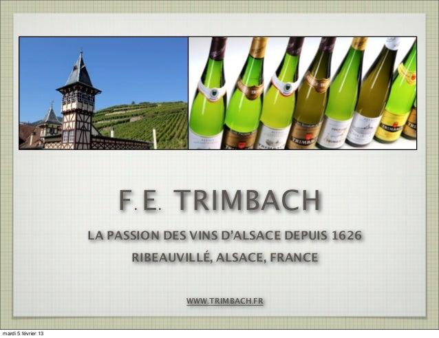 F.E. TRIMBACH                     LA PASSION DES VINS D'ALSACE DEPUIS 1626                           RIBEAUVILLÉ, ALSACE, ...