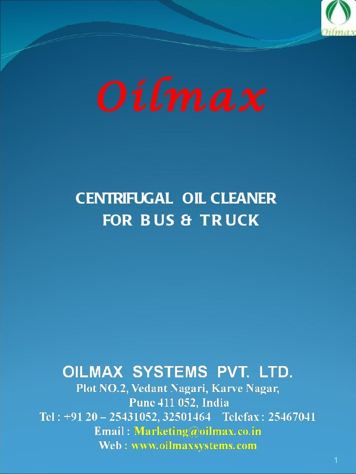 <ul><li>CENTRIFUGAL  OIL CLEANER  </li></ul><ul><li>FOR  BUS & TRUCK </li></ul>Oilmax