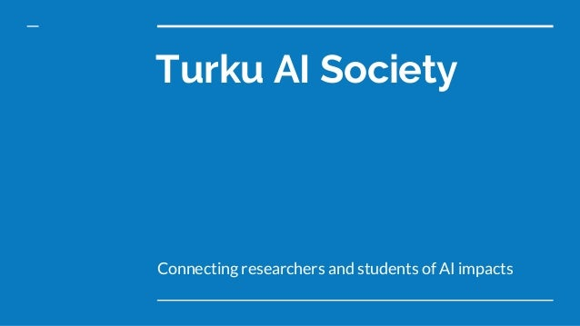 Turku AI Society Connecting researchers and students of AI impacts
