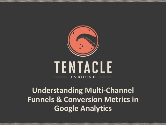 Understanding Multi-Channel Funnels & Conversion Metrics in Google Analytics