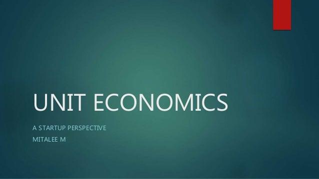 UNIT ECONOMICS A STARTUP PERSPECTIVE MITALEE M