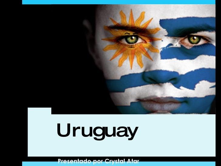Uruguay  Presentado por Crystal Atar