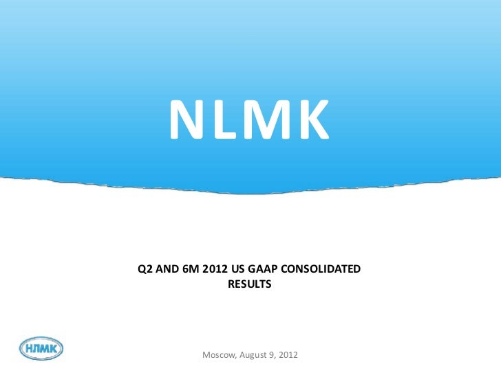 NLMKQ2 AND 6M 2012 US GAAP CONSOLIDATED              RESULTS          Moscow, August 9, 2012