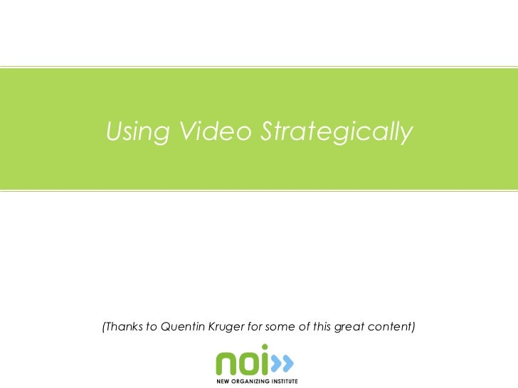 Using Video Strategically(Thanks to Quentin Kruger for some of this great content)