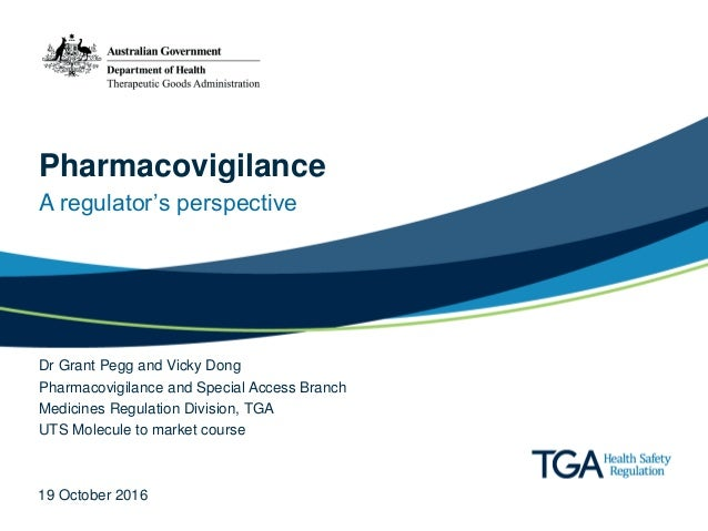 Pharmacovigilance A regulator's perspective Dr Grant Pegg and Vicky Dong Pharmacovigilance and Special Access Branch Medic...