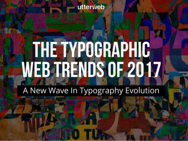 The Typographic Web Trends of 2017 A New Wave In Typogaphy Evolution