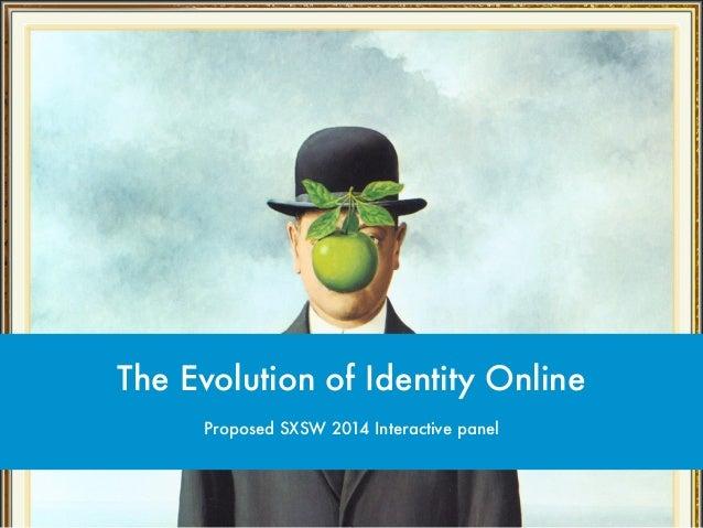 Proposed SXSW 2014 Interactive panel The Evolution of Identity Online