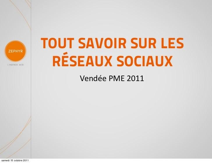 TOUT SAVOIR SUR LES                          RÉSEAUX SOCIAUX                              Vendée PME 2011samedi 15 oct...