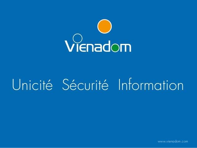 www.vienadom.com Unicité Sécurité Information