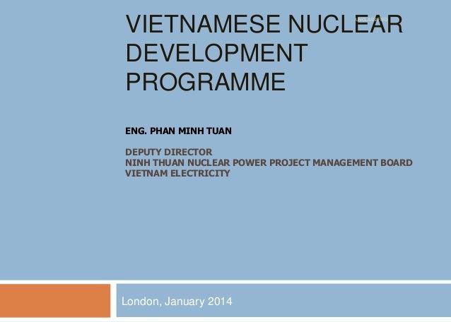 VIETNAMESE NUCLEAR DEVELOPMENT PROGRAMME UNCLASSIFIED  ENG. PHAN MINH TUAN DEPUTY DIRECTOR NINH THUAN NUCLEAR POWER PROJEC...