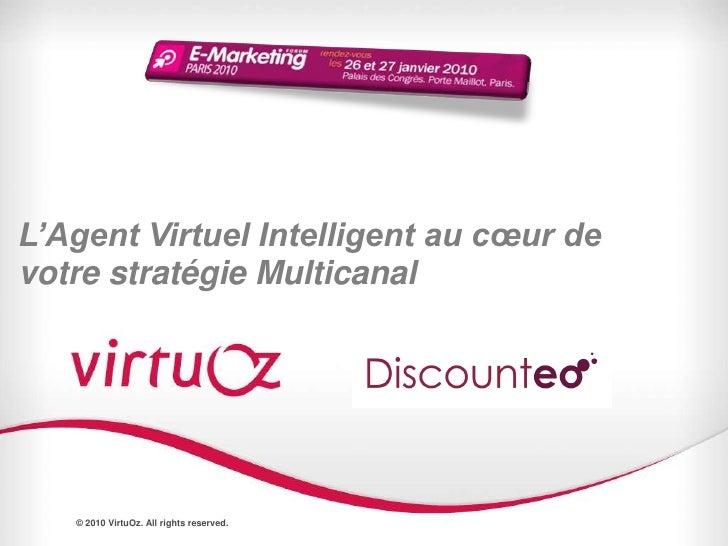 © 2009 VirtuOz. All rights reserved.<br />1<br />L'Agent Virtuel Intelligent au cœur de votre stratégie Multicanal<br />© ...