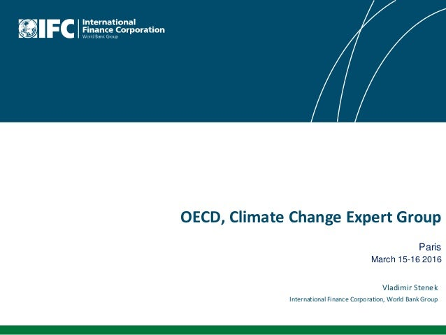 OECD, Climate Change Expert Group Paris March 15-16 2016 Vladimir Stenek International Finance Corporation, World Bank Gro...