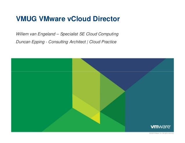 VMUG VMware vCloud Director Willem van Engeland – Specialist SE Cloud Computing Duncan Epping - Consulting Architect | Clo...