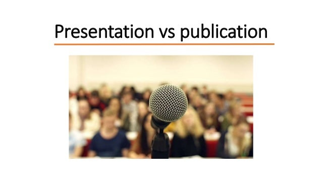 Presentation vs publication