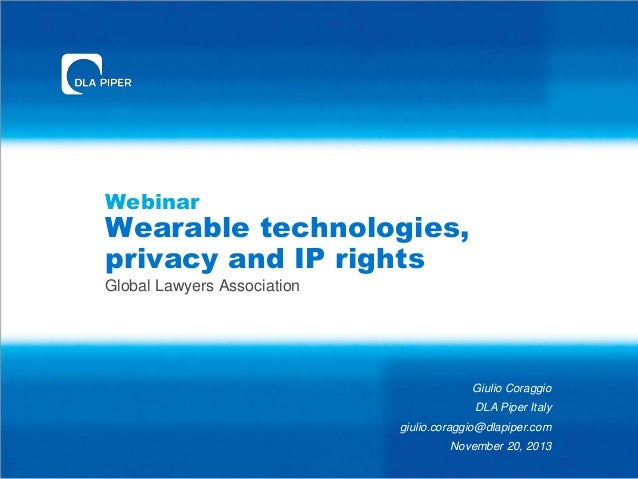 Webinar  Wearable technologies, privacy and IP rights Global Lawyers Association  Giulio Coraggio DLA Piper Italy giulio.c...