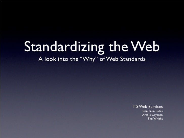 "Standardizing the Web   A look into the ""Why"" of Web Standards                                        ITS Web Services    ..."