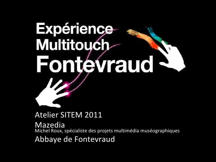 Atelier SITEM 2011 Mazedia Michel Roux, spécialiste des projets multimédia muséographiques Abbaye de Fontevraud