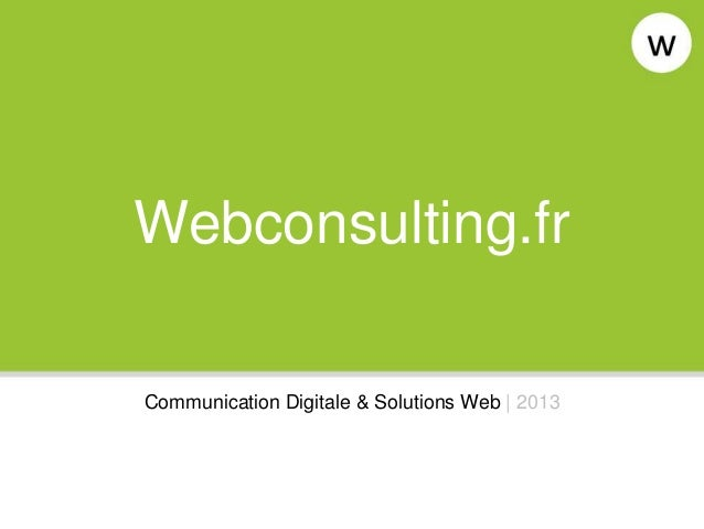 Webconsulting.frCommunication Digitale & Solutions Web | 2013