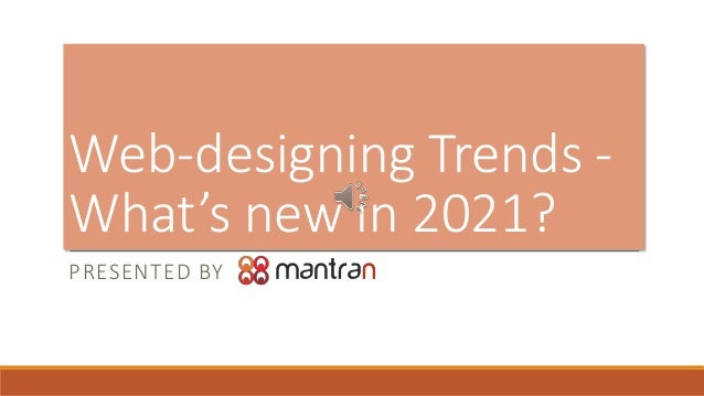 PRESENTED BY Web-designing Trends - What's new in 2021?