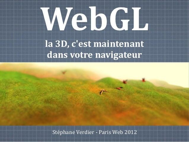 WebGLla 3D, cest maintenant dans votre navigateur Stéphane Verdier - Paris Web 2012