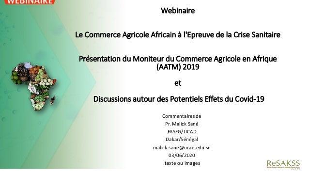 Webinaire Le Commerce Agricole Africain à l'Epreuve de la Crise Sanitaire Présentation du Moniteur du Commerce Agricole en...