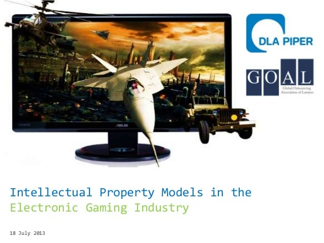 Intellectual Property Models in the Electronic Gaming Industry 18 July 2013